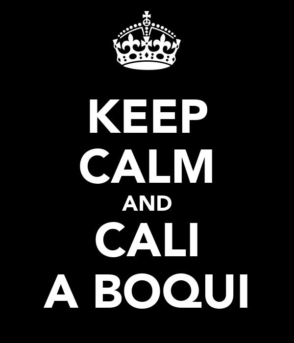 KEEP CALM AND CALI A BOQUI