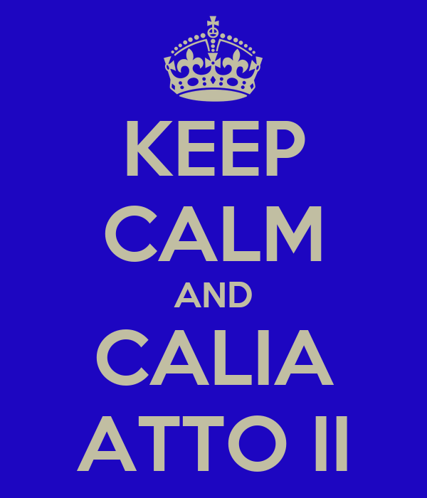 KEEP CALM AND CALIA ATTO II