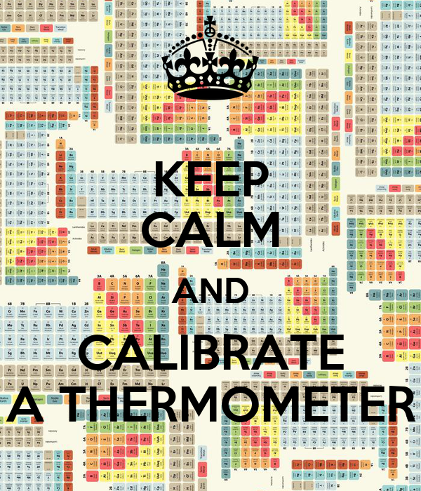 KEEP CALM AND CALIBRATE A THERMOMETER