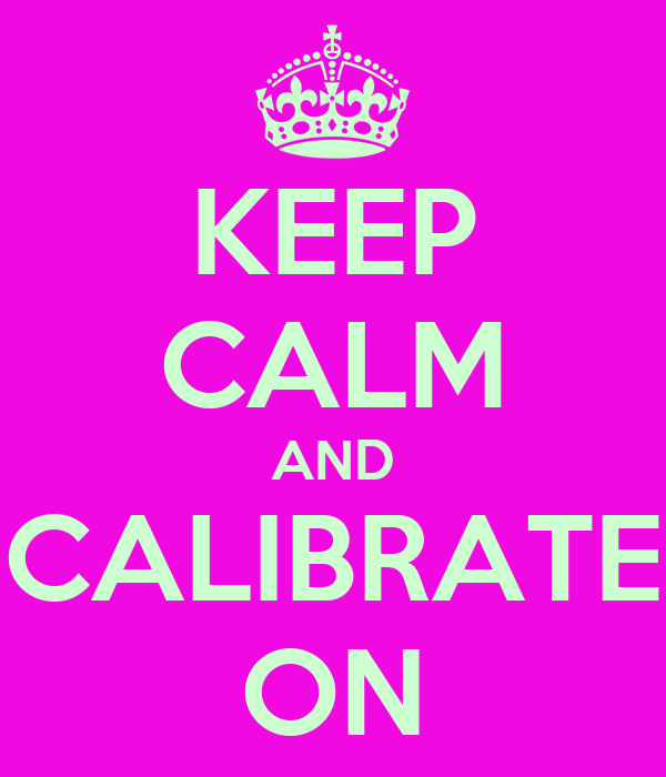 KEEP CALM AND CALIBRATE ON