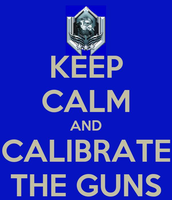 KEEP CALM AND CALIBRATE THE GUNS