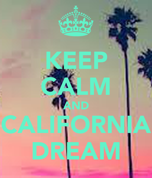 KEEP CALM AND CALIFORNIA DREAM