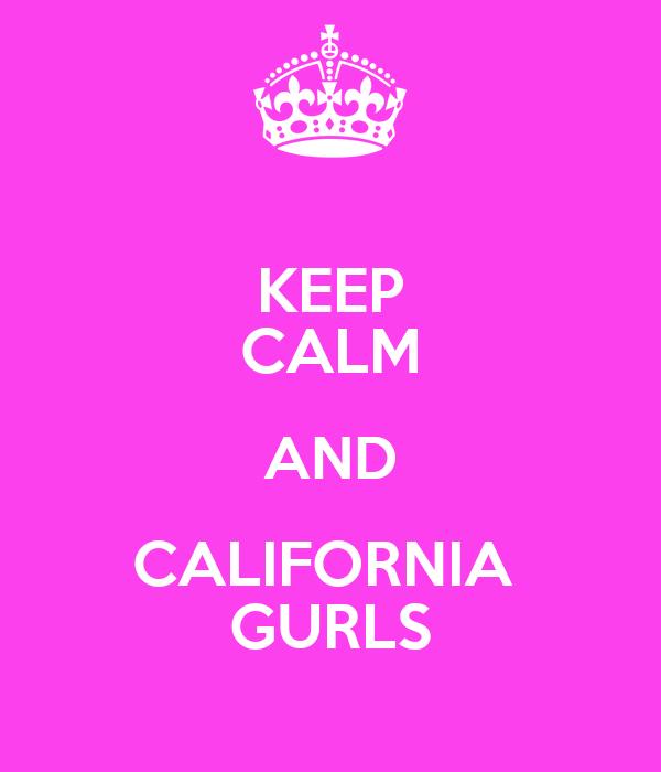KEEP CALM AND CALIFORNIA  GURLS
