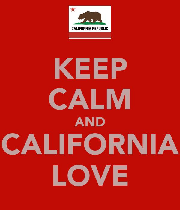 KEEP CALM AND CALIFORNIA LOVE