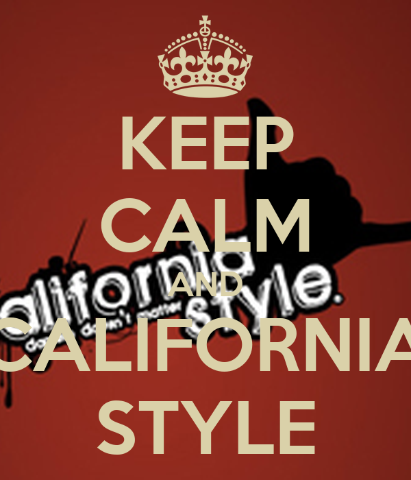 KEEP CALM AND CALIFORNIA STYLE