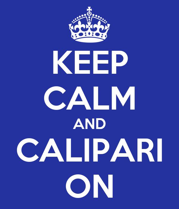 KEEP CALM AND CALIPARI ON