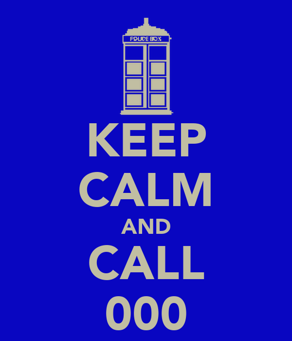 KEEP CALM AND CALL 000