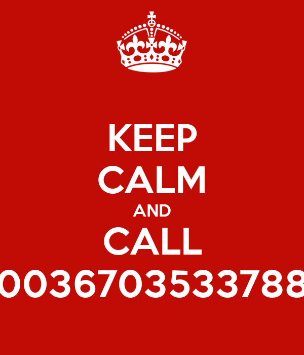 KEEP CALM AND CALL 0036703533788