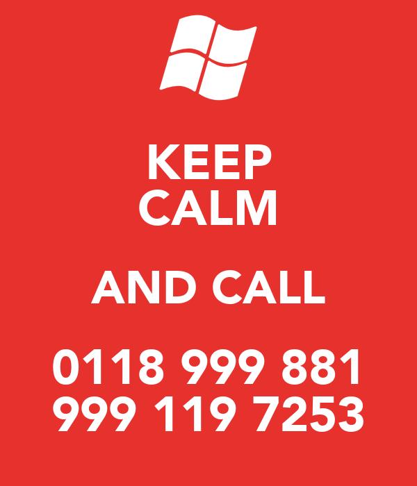 KEEP CALM AND CALL 0118 999 881 999 119 7253