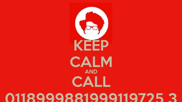 KEEP CALM AND CALL 0118999881999119725 3