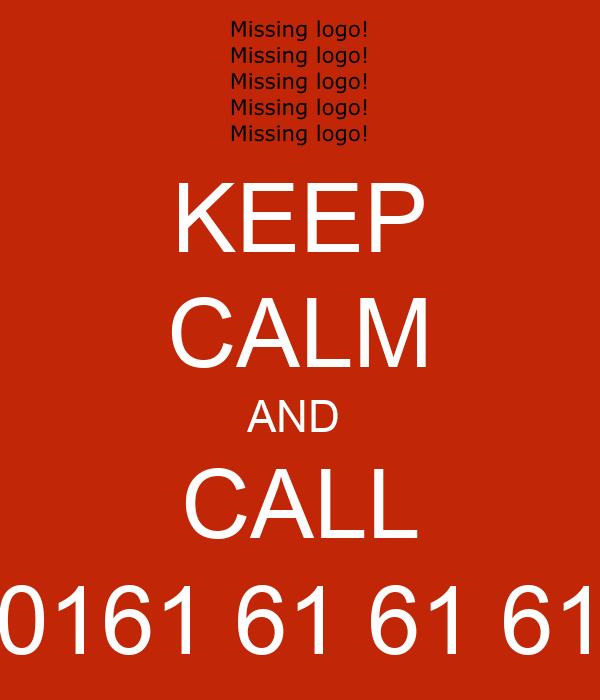 KEEP CALM AND  CALL 0161 61 61 61