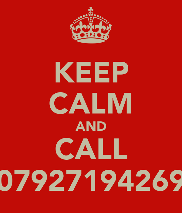 KEEP CALM AND CALL 07927194269