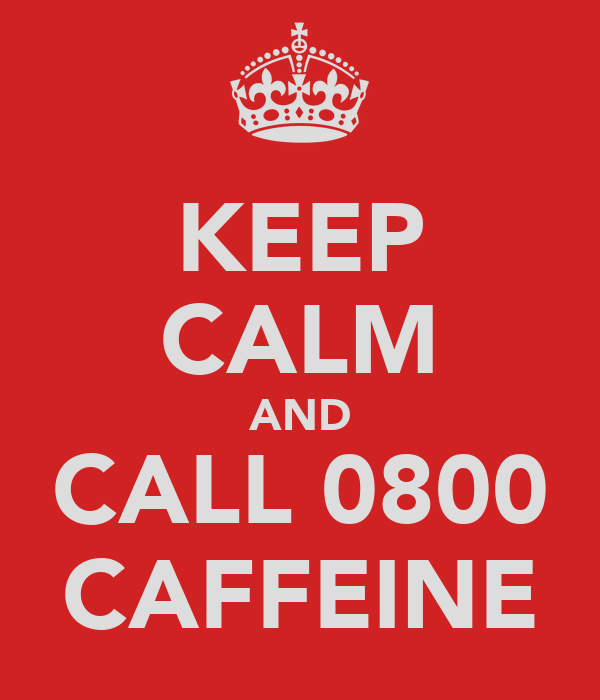KEEP CALM AND CALL 0800 CAFFEINE