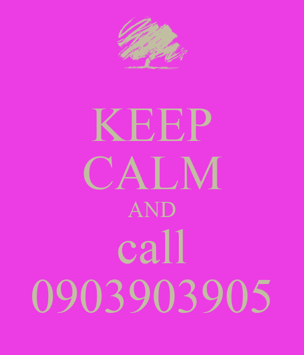 KEEP CALM AND call 0903903905