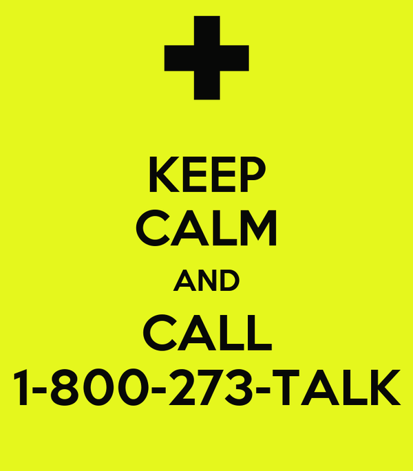 KEEP CALM AND CALL 1-800-273-TALK