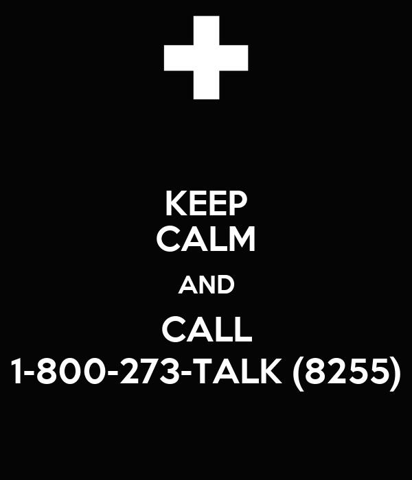KEEP CALM AND CALL 1-800-273-TALK (8255)