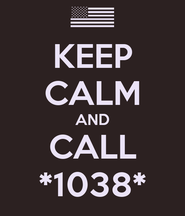 KEEP CALM AND CALL *1038*