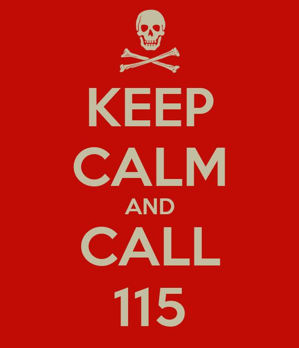 KEEP CALM AND CALL 115