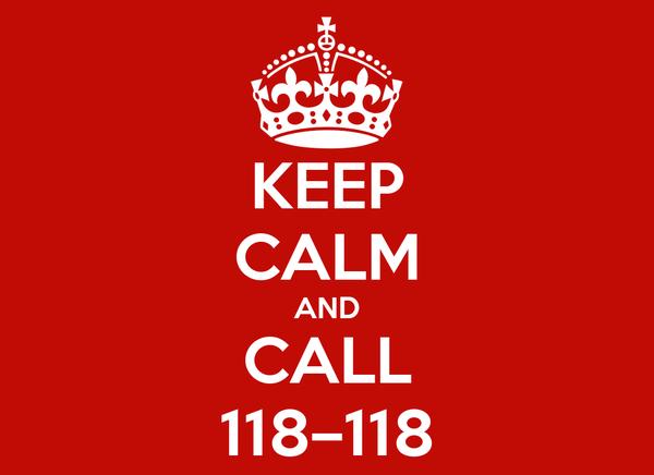 KEEP CALM AND CALL 118–118