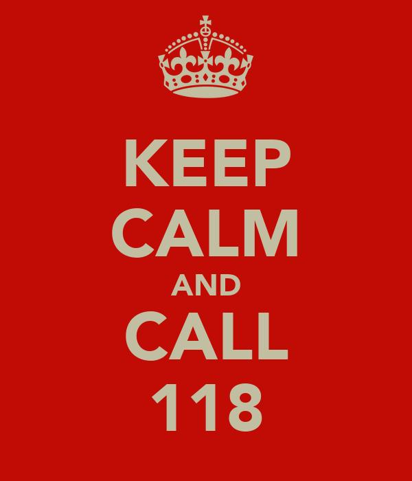 KEEP CALM AND CALL 118