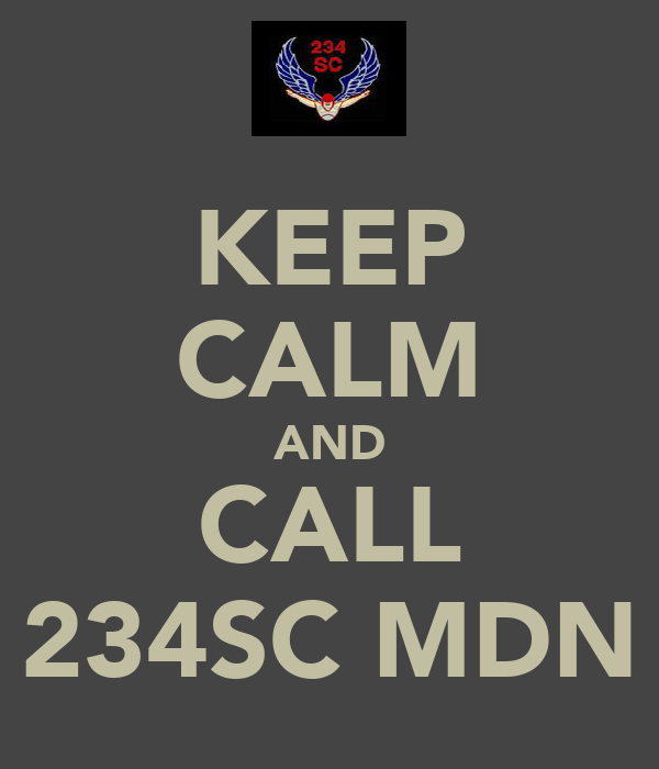 KEEP CALM AND CALL 234SC MDN