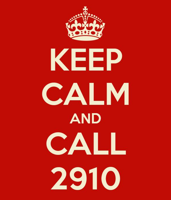 KEEP CALM AND CALL 2910