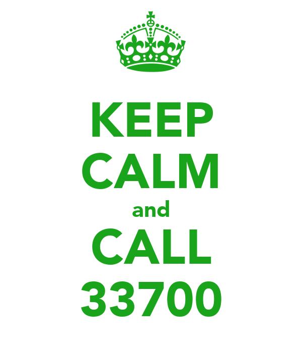 KEEP CALM and CALL 33700