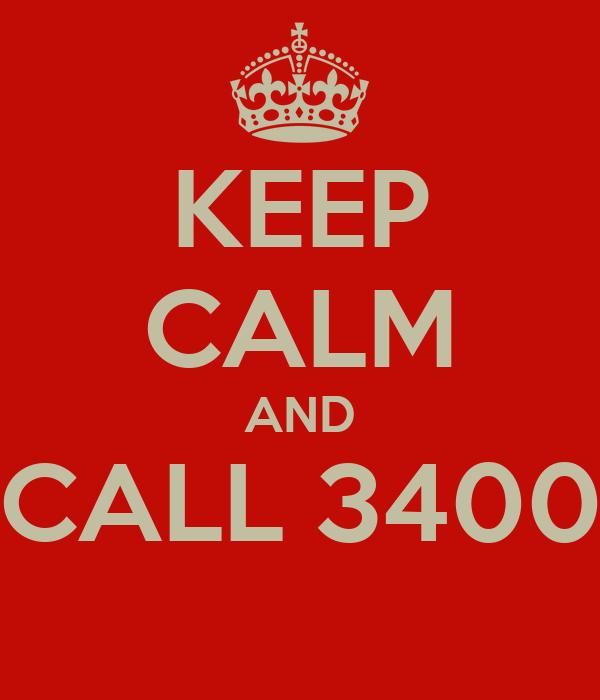 KEEP CALM AND CALL 3400