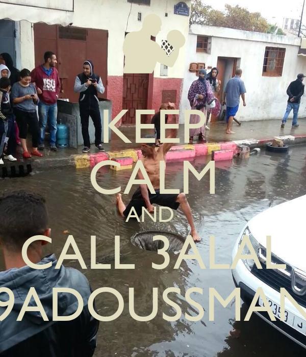 KEEP CALM AND  CALL 3ALAL 9ADOUSSMAN