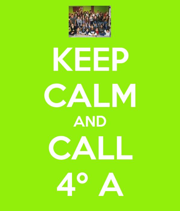 KEEP CALM AND CALL 4º A