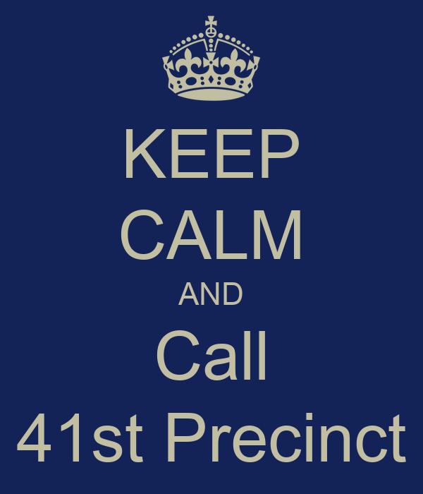 KEEP CALM AND Call 41st Precinct