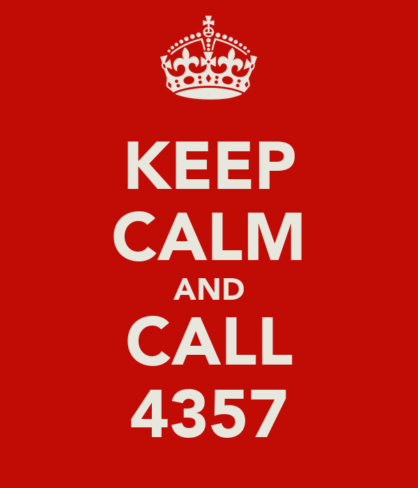 KEEP CALM AND CALL 4357