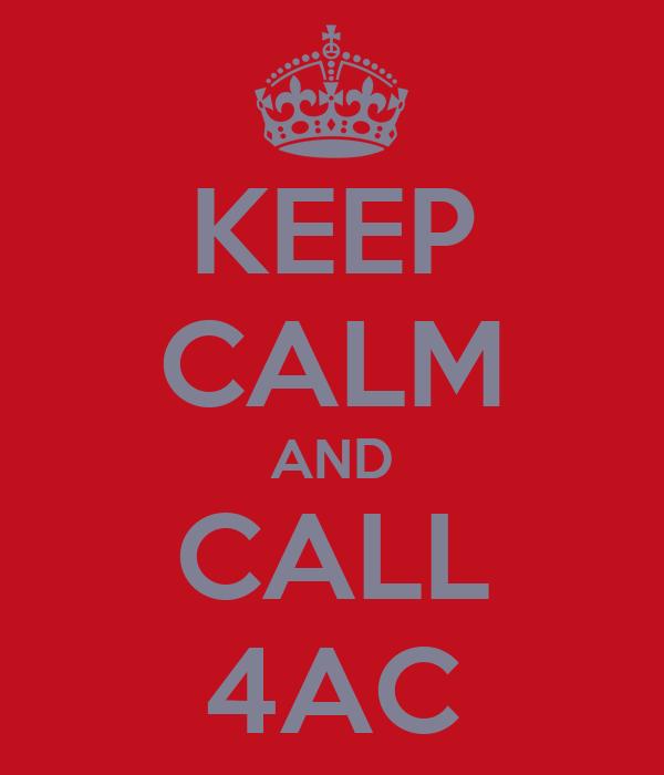 KEEP CALM AND CALL 4AC