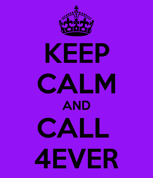 KEEP CALM AND CALL  4EVER