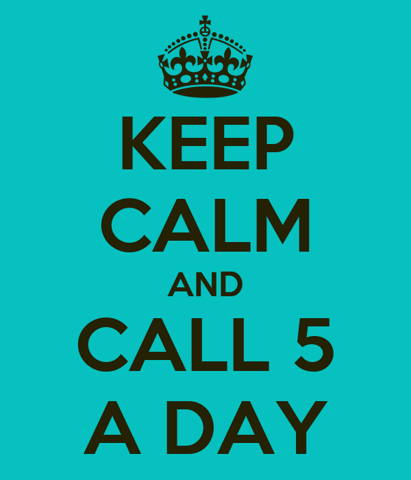 KEEP CALM AND CALL 5 A DAY