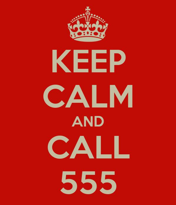 KEEP CALM AND CALL 555