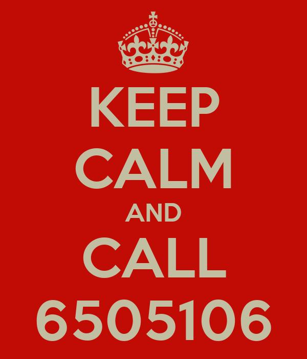 KEEP CALM AND CALL 6505106
