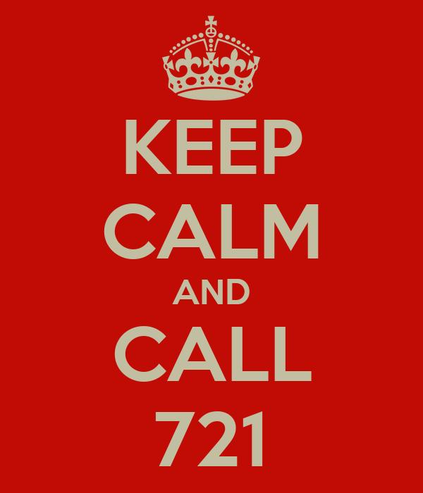 KEEP CALM AND CALL 721