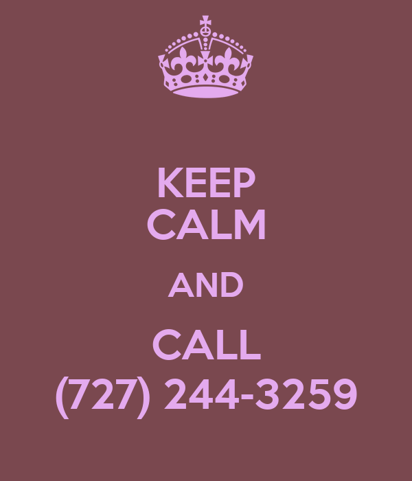 KEEP CALM AND CALL (727) 244-3259