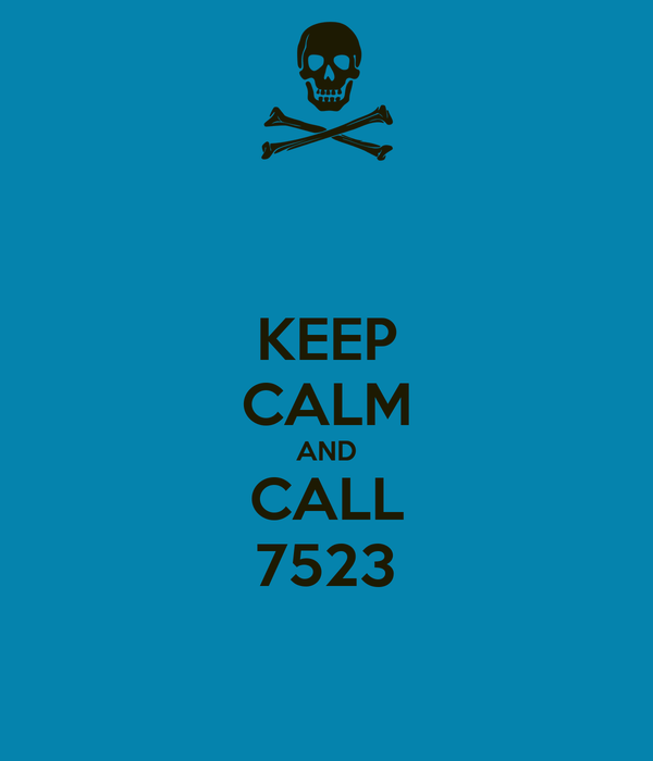 KEEP CALM AND CALL 7523