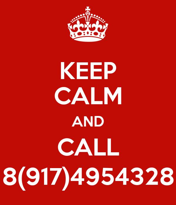 KEEP CALM AND CALL 8(917)4954328