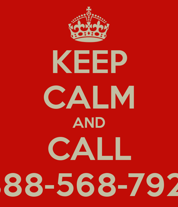 KEEP CALM AND CALL 888-568-7921