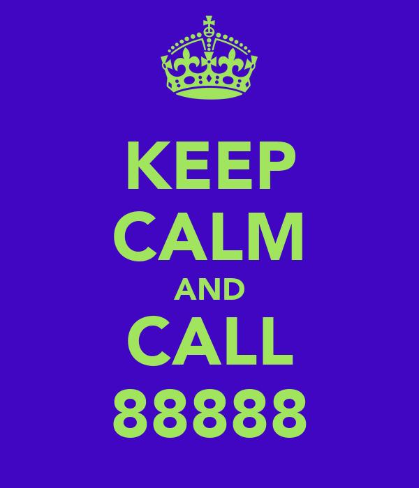 KEEP CALM AND CALL 88888