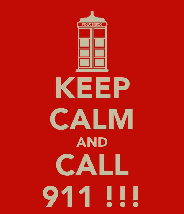 KEEP CALM AND CALL 911 !!!