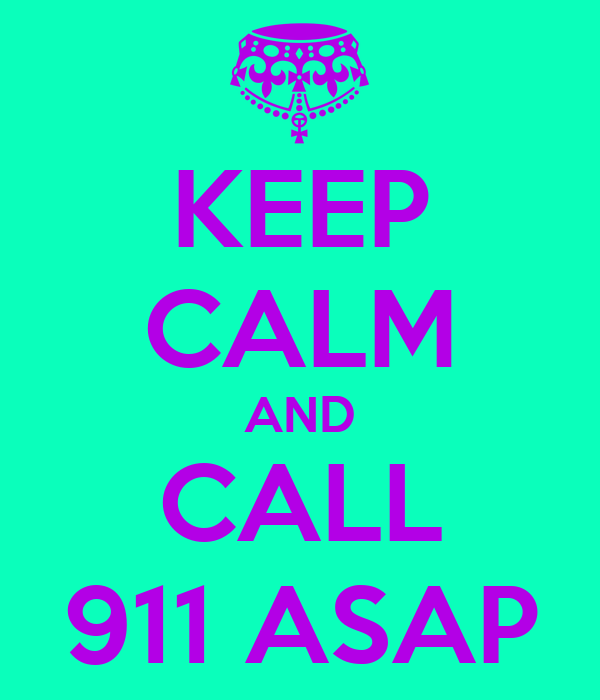 KEEP CALM AND CALL 911 ASAP