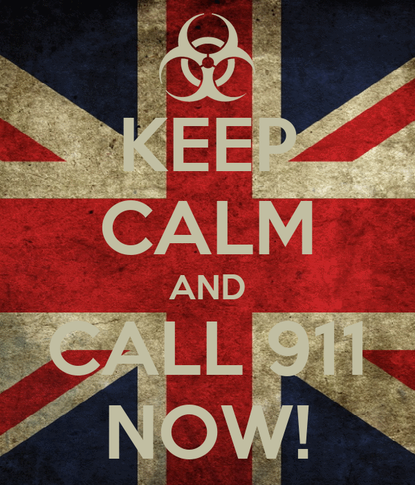 KEEP CALM AND CALL 911 NOW!