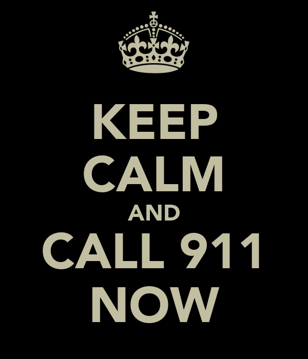 KEEP CALM AND CALL 911 NOW