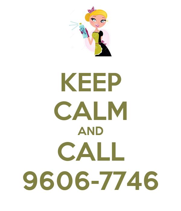 KEEP CALM AND CALL 9606-7746