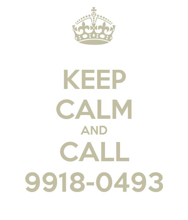 KEEP CALM AND CALL 9918-0493