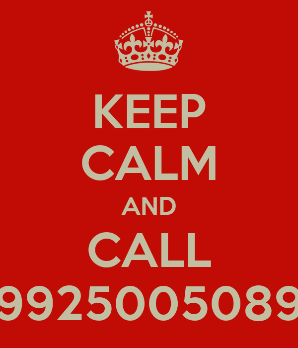 KEEP CALM AND CALL 9925005089